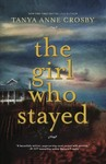 The Girl Who Stayed - Tanya Anne Crosby (Paperback)