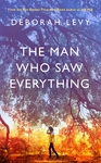 The Man Who Saw Everything - Deborah Levy (Hardcover)
