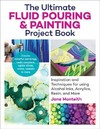 The Ultimate Fluid Pouring & Painting Project Book - Jane Monteith (Paperback)