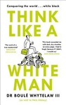 Think Like a White Man - Boule Whytelaw (Hardcover)