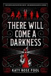 There Will Come A Darkness - Katy Rose Pool (Hardcover)