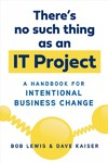 There's No Such Thing As an It Project - Bob Lewis (Paperback)