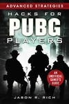 Hacks for Pubg Players Advanced Strategies: an Unofficial Gamer's Guide - Jason R. Rich (Hardcover)
