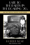 Late To The Party In The Roaring Twenties And That Tropical Paradise Called Florida - Robert Yost (Paperback)