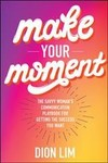 Make Your Moment - Dion Lim (Hardcover)
