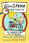 Wrong End of the Stick: Stick and Fetch Investigate - Philip Ardagh (Paperback)