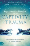 Supernatural Freedom from the Captivity of Trauma - Mike Hutchings (Paperback)