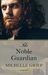 The Noble Guardian - Michelle Griep (Hardcover)