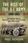 The Rise of the G.i. Army 1940-1941 - Paul Dickson (Hardcover)