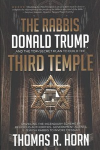 The Rabbis, Donald Trump, and the Top-secret Plan to Build the Third Temple - Thomas Horn (Paperback) - Cover