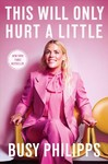 This Will Only Hurt a Little - Busy Philipps (Paperback)