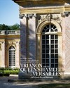 Trianon And The Queen's Hamlet At Versailles - Jacques Moulin (Hardcover)