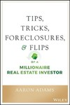 Tips, Tricks, Foreclosures, & Flips of a Millionaire Real Estate Investor - Aaron Adams (Hardcover)