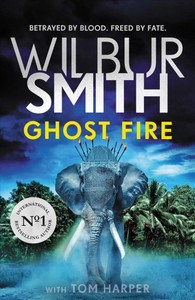 Ghost Fire - Wilbur Smith (Hardcover)