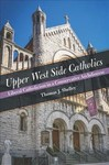 Upper West Side Catholics - Thomas J. Shelley (Hardcover)