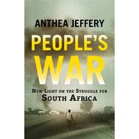 People's War: New Light on the Struggle for South Africa - Anthea Jeffrery (Paperback)
