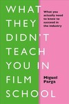What They Didn't Teach You in Film School - Miguele Parga (Hardcover)