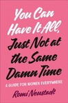 You Can Have It All, Just Not At The Same Damn Time - Romi Neustadt (Hardcover)