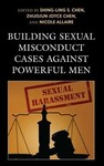 Building Sexual Misconduct Cases Against Powerful Men - Shing-Ling S. Chen (Hardcover)
