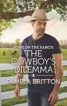 Home On The Ranch: The Cowboy's Dilemma - Pamela Britton (Paperback)