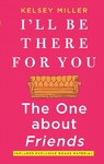 I'll Be There for You - Kelsey Miller (Paperback)