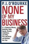 None of My Business - P. J. O'Rourke (Paperback)