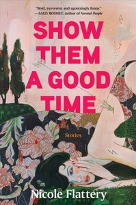 Show Them A Good Time - Nicole Flattery (Hardcover) - Cover
