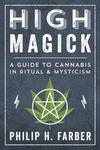 High Magick: A Guide to Cannabis in Ritual & Mysticism - Philip H. Farber (Paperback)