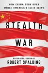 Stealth War: How China Took Over While America's Elite Slept - Robert Spalding (Hardcover)