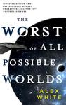 The Worst of All Possible Worlds - Alex White (Paperback)