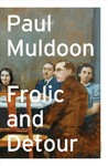 Frolic And Detour - Paul Muldoon (Hardcover)