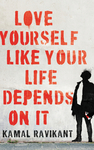 Love Yourself Like Your Life Depends On It - Kamal Ravikant (Hardcover)