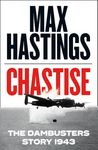 Chastise: The Dambusters Story 1943 - Max Hastings (Paperback)