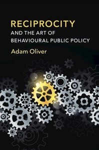 Reciprocity And The Art Of Behavioural Public Policy - Adam Oliver (Paperback) - Cover