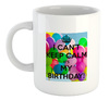 I Can't Keep Calm Its My Birthday - White Ceramic Mug