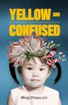 Yellow and Confused - Ming-Cheau Lin (Paperback)