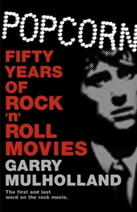 Popcorn: Fifty Years of Rock 'n' Roll Movies - Garry Mulholland (Paperback) - Cover