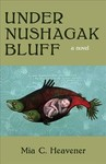 Under Nushagak Bluff - Mia Heavener (Paperback)