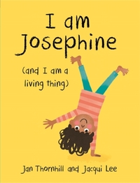 I Am Josephine - And I Am A Living Thing - Jan Thornhill (Paperback) - Cover