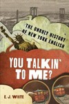 You Talkin' To Me?: The Unruly History Of New York English - Elyse Graham (Hardcover)