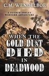 When The Gold Dust Died In Deadwood - C. M. Wendelboe (Hardcover)