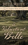 A Reluctant Belle - Beth White (Hardcover)