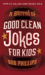 A Barrel of Clean Jokes for Kids - Bob Phillips (Paperback)