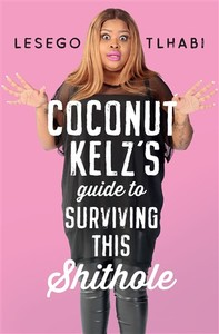 Coconut Kelz's Guide To Surviving This Shithole - Lesego Tlhabi (Paperback) - Cover