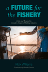 A Future for the Fishery: Crisis and Renewal in Canada's Neglected Fishing Industry - Rick Williams (Paperback)