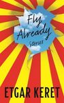 Fly Already - Etgar Keret (Hardcover)
