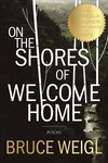 On The Shores Of Welcome Home - Bruce Weigl (Paperback)