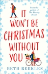 It Won't Be Christmas Without You - Beth Reekles (Paperback)