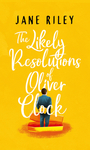 The Likely Resolutions Of Oliver Clock - Jane Riley (Paperback)