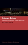 Intimate Crimes Gangs Kidnapping & Trust - Rolando Ochoa (Hardcover)